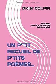 UN P'TIT RECUEIL DE P'TITS POÈMES... par Didier Colpin