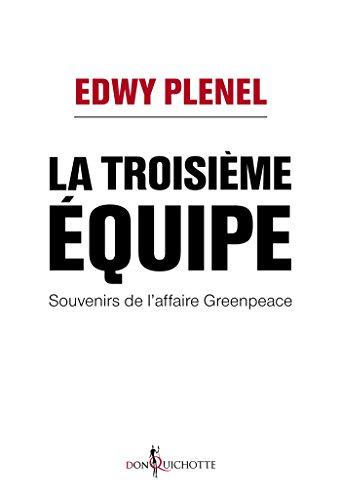 La Troisième Equipe. Souvenirs de l'affaire Greenpeace: Souvenirs de l'affaire Greenpeace