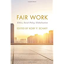 Fair Work: Ethics, Social Policy, Globalization (On Ethics and Economics)