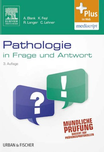 Pathologie in Frage und Antwort: Fragen und Fallgeschichten zur Vorbereitung auf mündliche Prüfungen während des Semesters und im Examen