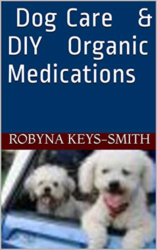 Dog Care & DIY Organic Medications (English Edition) -