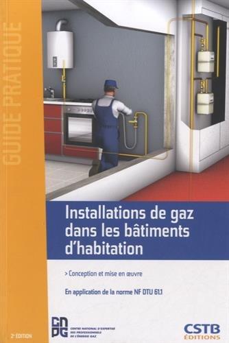 Installations de gaz dans les bâtiments d'habitation: Conception et mise en oeuvre - En application de la norme NF DTU 61.1.