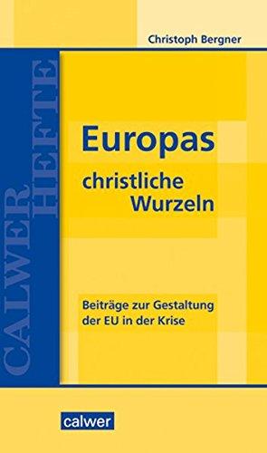 Europas christliche Wurzeln: Beiträge zur Gestaltung der EU in der Krise (Calwer Hefte)