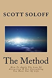 The Method: How To Apply The Law Of Attraction & Get Everything You Want Out Of Life