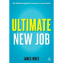 Ultimate New Job: The Definitive Guide to Surviving and Thriving As A New Starter by James Innes (2013-04-09)