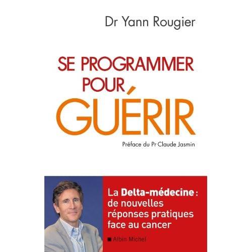 Se programmer pour guérir : La Delta-médecine : de nouvelles réponses pratiques face au cancer