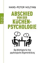Abschied von der Küchenpsychologie: Das Wichtigste für Ihre psychologische Allgemeinbildung