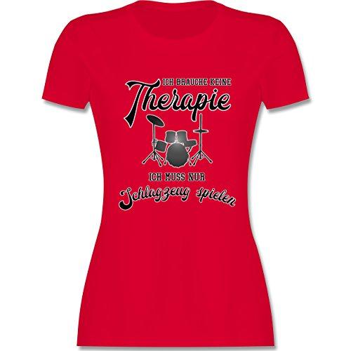 Shirtracer Instrumente - Ich Brauche Keine Therapie Ich muss Nur Schlagzeug Spielen - Damen T-Shirt Rundhals Rot