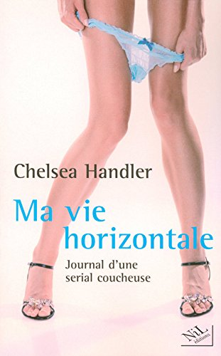 Ma vie horizontale : Journal d'une serial coucheuse