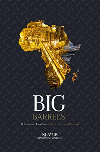Big Barrels: Afrikanisches Öl und Gas und das Streben nach Wohlstand