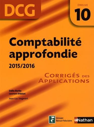 Comptabilité appronfondie DCG 10 : Corrigés des applications par Odile Barbe, Laurent Didelot, Jean-Luc Siegwart