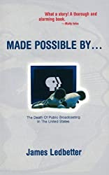 Made Possible By...: The Death of Public Broadcasting in the United States by James Ledbetter (1998-11-17)