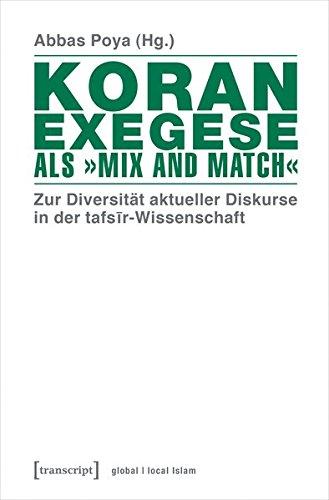 Koranexegese als »Mix and Match«: Zur Diversität aktueller Diskurse in der tafsir-Wissenschaft (Globaler lokaler Islam)