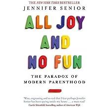 All Joy and No Fun: The Paradox of Modern Parenthood by Jennifer Senior (2015-03-05)