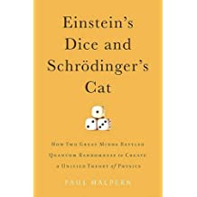Einstein's Dice and Schr?dinger's Cat: How Two Great Minds Battled Quantum Randomness to Create a Unified Theory of Physics by Halpern, Paul (2015) Gebundene Ausgabe
