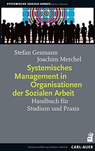 Systemisches Management in Organisationen der Sozialen Arbeit: Handbuch für Studium und Praxis