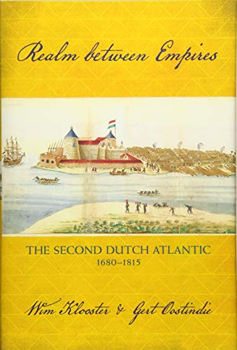 Realm Between Empires: The Second Dutch Atlantic, 1680-1815 por Wim Klooster