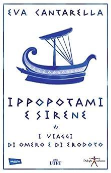 Ippopotami e sirene: I viaggi di Omero e di Erodoto di [Cantarella, Eva]