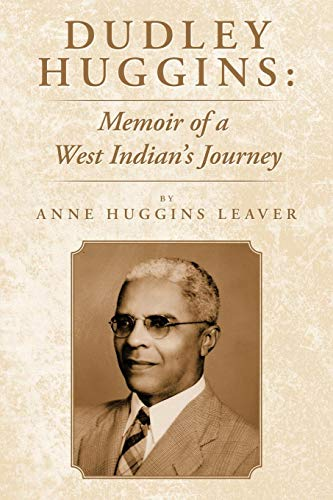 Dudley Huggins: Memoir Of A West Indian's Journey.