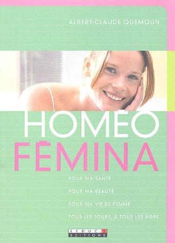 Homéo-Fémina : Pour ma santé, pour ma beauté, pour ma vie de femme, tous les jours, à tous les âges