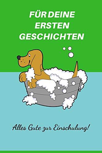 Alles Gute zur Einschulung ! Für deine ersten Geschichten.: Geschenk zur Einschulung / Notizheft für Schultüte / Notizbuch für Erstklässler / Inhalt für die Schultüte / Motive Hund grün