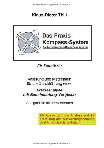 Das Praxis-Kompass-System für Zahnärzte: Anleitung und Materialien für die Durchführung einer Praxisanalyse mit Benchmarking-Vergleich