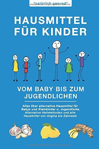 Hausmittel für Kinder | Vom Baby bis zum Jugendlichen: Alles über alternative Hausmittel für Babys und Kleinkinder u. Jugendliche. Alternative Heilmethoden und alte Hausmittel von Angina bis Zahnweh