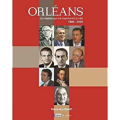Orléans, les maires qui ont transformé la ville : 1800-2020