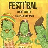 Festi'bal / Roger Cactus, chant, guit. et djembe   Cactus, Roger. Interprète