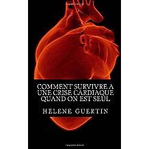 Comment survivre a une crise cardiaque quand on est seul: Découvrez les principales dispositions à prendre pour survivre à une crise cardiaque quand vous êtes seul.