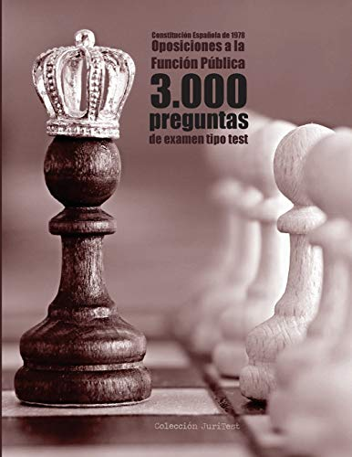 Constitución Española y 3.000 preguntas tipo test de oposiciones: Exámenes a funcionario: EBEP, Procedimiento Administrativo y Régimen Jurídico del Sector Público por Agustín Odriozola Kent