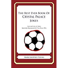 The Best Ever Book of Crystal Palace Jokes: Lots and Lots of Jokes Specially Repurposed for You-Know-Who