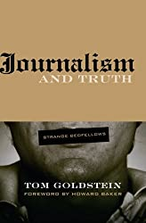 Journalism and Truth: Strange Bedfellows (Visions of the American Press) by Tom Goldstein (2007-08-10)
