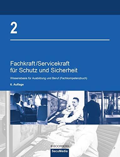 Fachkraft/Servicekraft für Schutz und Sicherheit: Band 2: Wissensbasis für Ausbildung und Beruf (Fachkompetenzbuch) -
