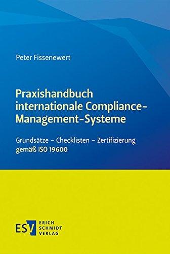 Praxishandbuch internationale Compliance-Management-Systeme: Grundsätze - Checklisten - Zertifizierung gemäß ISO 19600