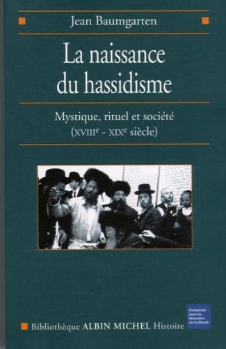 La naissance du Hassidisme : Mystique, rituel, socit (XVIIIe-XIXe sicle)