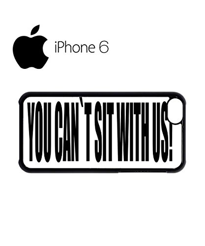 You Can't Sit With Us Cool Swag Mobile Phone Case Back Cover Hülle Weiß Schwarz for iPhone 6 White Schwarz