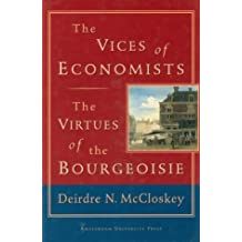 The Vices of Economists; The Virtues of the Bourgeoisie by Deirdre N. McCloskey (1997-06-01)