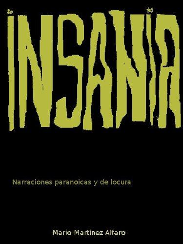 Insania: Narraciones paranoicas y de locura por Mario Martínez Alfaro