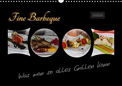 Fine Barbeque - Was man so alles Grillen kann (Wandkalender 2018 DIN A3 quer): SMOKEKING - Fine Barbecue ist Erleben mit allen Sinnen. ... [Apr 01, 2017] Herbolzheimer, Carl-Peter