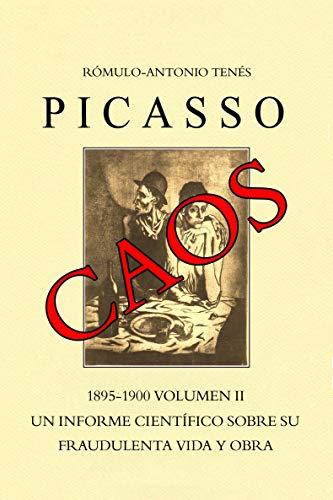 PICASSO CAOS 1895 - 1900 Vol. II Un Informe Científico sobre su fraudulenta vida y obra..