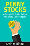 Penny Stocks: A Complete Guide To Buy And Trade Penny Stocks (Alvin's Guide To Trading Stocks Book 1) (English Edition)