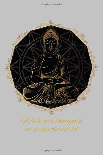 With our thoughts, we make the world.: Notizbuch / Tagebuch mit Buddha Zitat auf dem Cover, Mandala, Gedanken und Denken, zum Notieren und Skizzieren ... ca. A5 (6x9), gepunktet, 120 Seiten