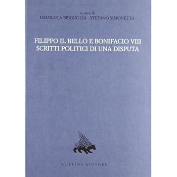 Filippo Il Bello E Bonifacio Viii. Scritti Politici Di Una Disputa: 12
