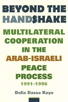 Beyond the Handshake: Multilateral Cooperation in the Arab-Israeli Peace Process, 1991-1996 (NONE) di [Kaye, Dalia Dassa]