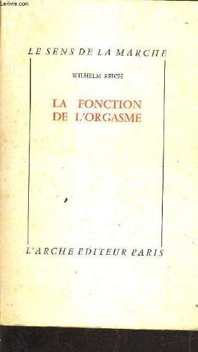 LA FONCTION DE L'ORGASME - LE SENS DE LA MARCHE.
