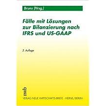 Fälle mit Lösungen zur Bilanzierung nach IFRS und US-GAAP