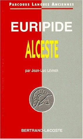 Euripide : Alceste - Parcours Langues Anciennes par Jean-Luc Levrier
