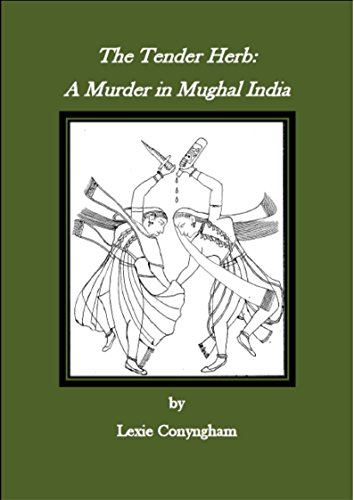The Tender Herb: A Murder in Mughal India (Murray of Letho Book 6) by Lexie Conyngham