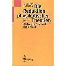 Die Reduktion physikalischer Theorien: Ein Beitrag zur Einheit der Physik